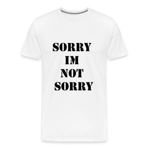 sorry im not sorry t-shirt - Men's Premium T-Shirt