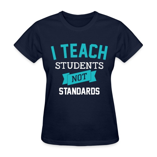Students, Not Standards - Women's T-Shirt