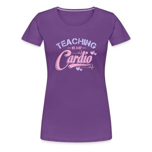 Teaching Is My Cardio - Women's Premium T-Shirt