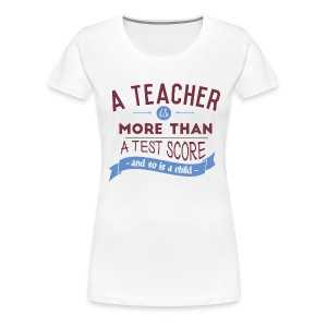 More Than a Test Score - Women's Premium T-Shirt