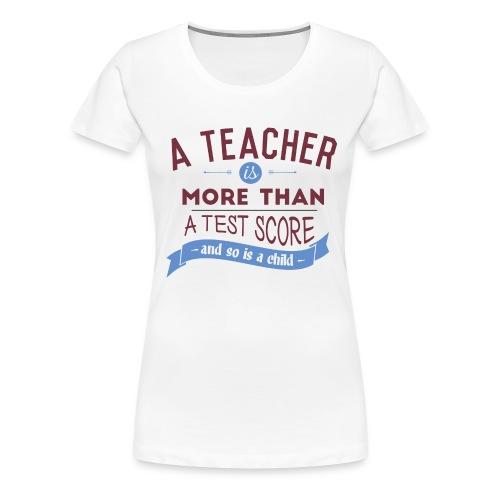 More Than a Test Score - Women's Premium T-Shirt