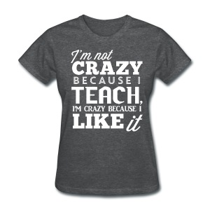 Crazy Because I Like It - Women's T-Shirt