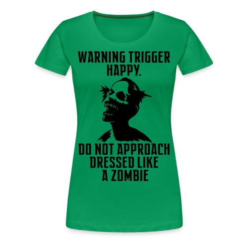 Warning Trigger Happy Zombie - Women's Premium T-Shirt