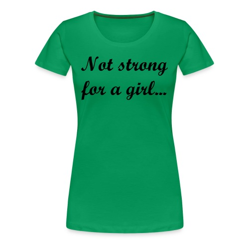 Strong for a Girl - Women's Premium T-Shirt