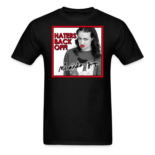 Haters Back Off!  - Men's T-Shirt
