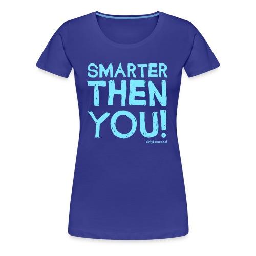 Smarter Then You! - Ladies - Women's Premium T-Shirt