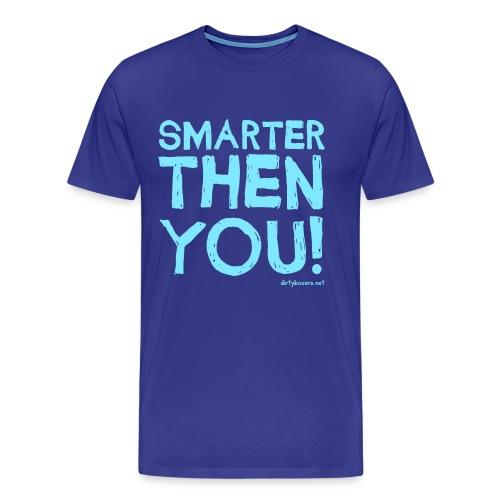 Smarter Then You! - Mens - Men's Premium T-Shirt