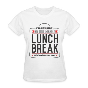 Lunch Break - Women's T-Shirt
