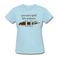 Women's T-Shirts ~ Women's T-Shirt ~ You can't spell life without LI