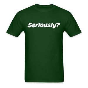 Seriously? - Men's T-Shirt