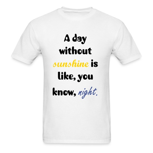 A day Without Sunshine is Night! - Men's T-Shirt