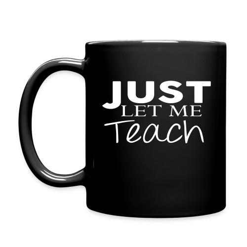 Just Let Me Teach Mug - Full Color Mug