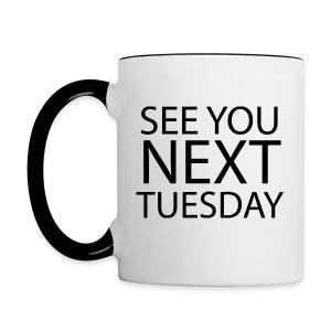 SEE YOU NEXT TUESDAY - Contrast Coffee Mug