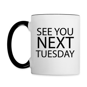 SEE YOU NEXT TUESDAY - Contrast Coffee Mug