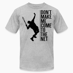 Tennis. Don't make me come to the net T-Shirts