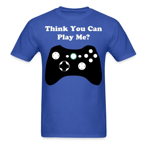 You Think You Can Play Me? White Letters - Men's T-Shirt
