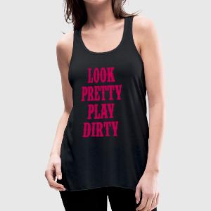 Look Pretty Play Dirty - Country Closet Tanks - Women's Flowy Tank Top by Bella