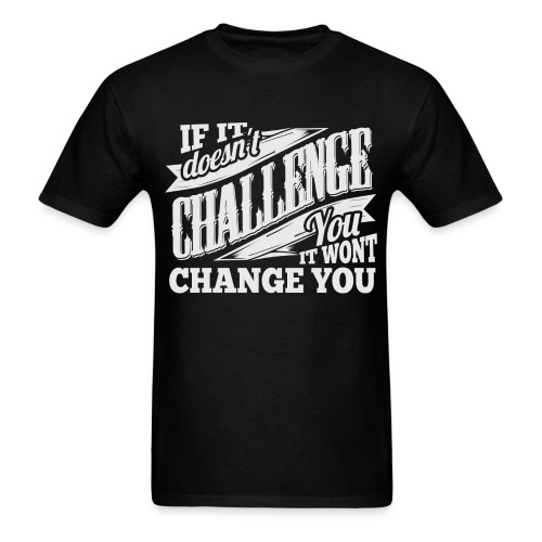 If It Doesn't Challenge You It Won't Change You  - Men's T-Shirt