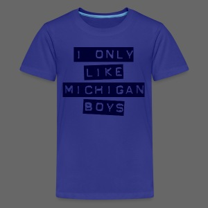 I Only Like Michigan Boys - Kids' Premium T-Shirt