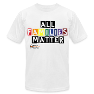 T-Shirts ~ Men's T-Shirt by American Apparel ~ All Families Matter - Men's