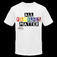T-Shirts ~ Men's T-Shirt by American Apparel ~ All Families Matter - Men's