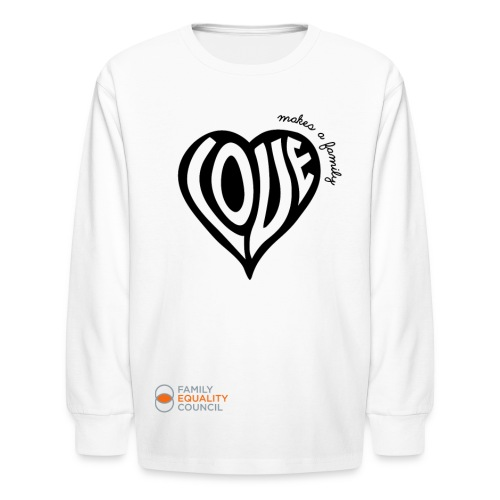 Love Makes a Family Long Sleeve - Kids' Long Sleeve T-Shirt