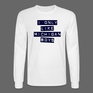 I Only Like Michigan Boys - Men's Long Sleeve T-Shirt