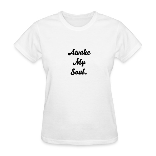 Awake My Soul. - Women's T-Shirt