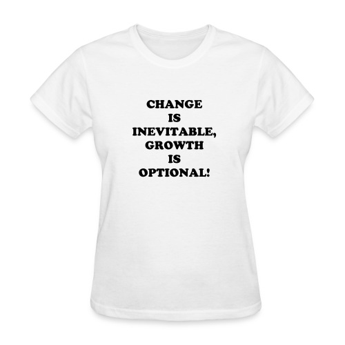 Change is inevitable, growth is optional  - Women's T-Shirt