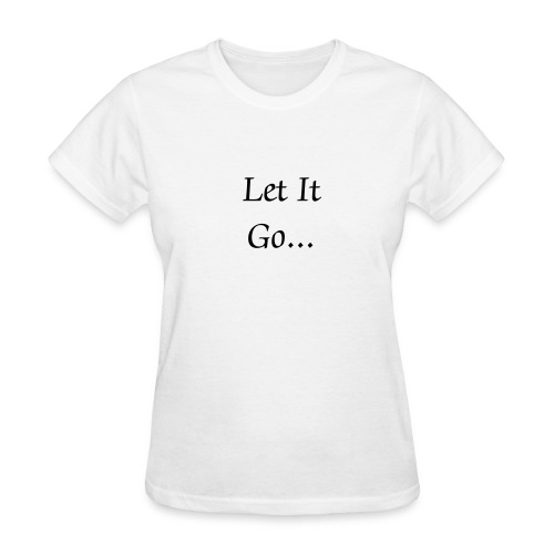 Let It Go... - Women's T-Shirt