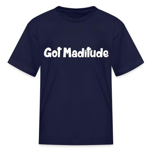 Got Maditude Kids T - Kids' T-Shirt