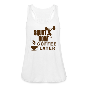 Squat Now Coffee Later Funny Workout  - Women's Flowy Tank Top by Bella