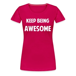 Keep Being Awesome! - Women's Premium T-Shirt