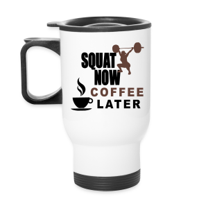 Squat Now Coffee Later Funny Workout  - Travel Mug