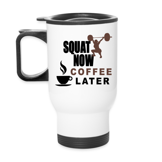 Squat Now Coffee Later Funny Workout