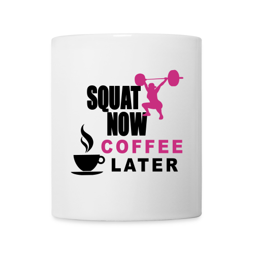 Squat Now Coffee Later Funny Workout  - Coffee/Tea Mug