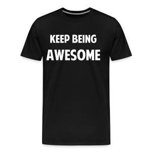 Keep Being Awesome! - Men's Premium T-Shirt