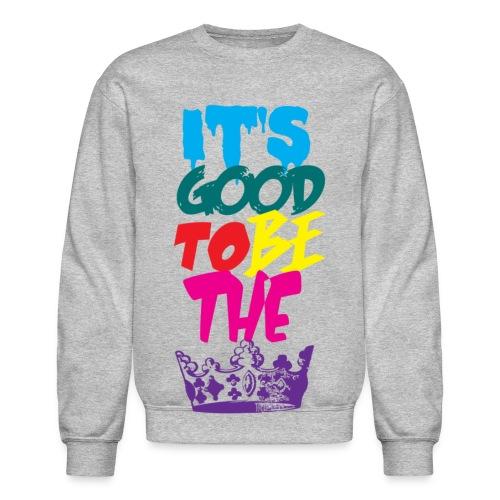 Good to be King - Crewneck Sweatshirt
