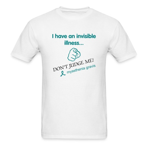 I HAVE AN INVISIBLE ILLNESS...DON'T JUDGE ME - Men's T-Shirt