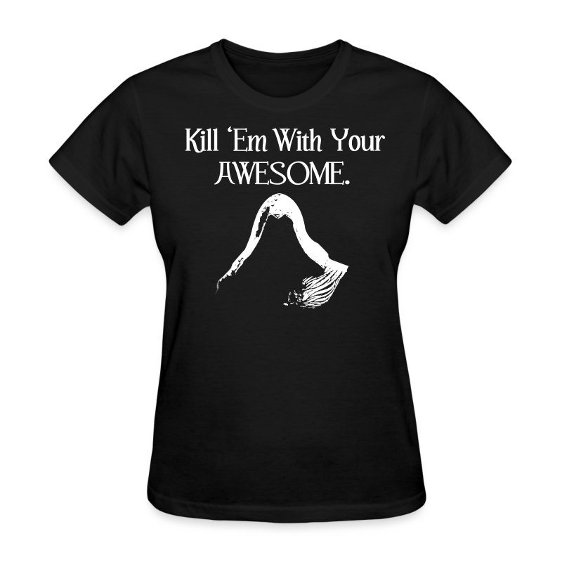 Kill 'Em With Your Awesome. - Women's T-Shirt