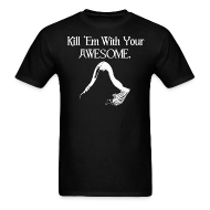T-Shirts ~ Men's T-Shirt ~ Kill 'Em With Your Awesome.
