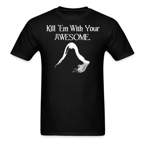 Kill 'Em With Your Awesome. - Men's T-Shirt