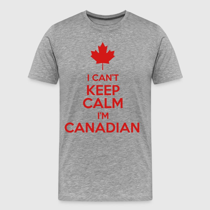 I Can't Keep Calm I'm Canadian - Men's Premium T-Shirt