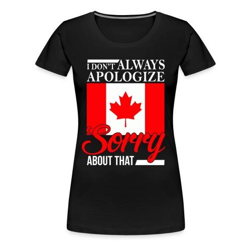 I don't always apologize - TShirt - Women's - Women's Premium T-Shirt