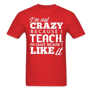 Crazy Because I Like It - Men's T-Shirt