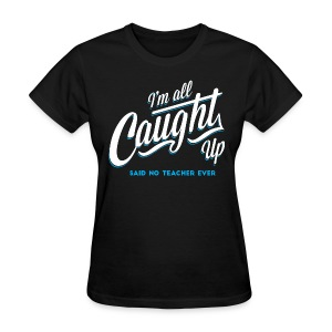 All Caught Up - Women's T-Shirt