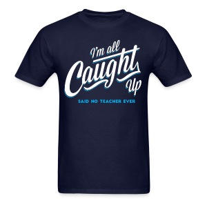 All Caught Up - Men's T-Shirt