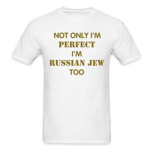 NOT ONLY I'M PERFECT I'M RUSSIAN JEW TOO (Male) - Men's T-Shirt