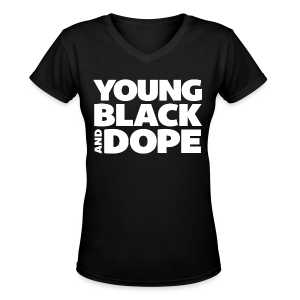 Young, Black and Dope - Women's - Women's V-Neck T-Shirt