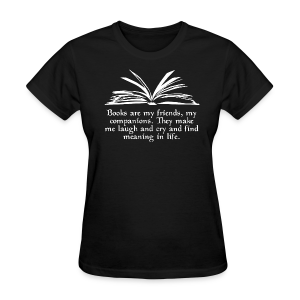 """Books are my friends..."" (Women) - Women's T-Shirt"